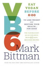VB6: Eat Vegan Before 6 by Mark Bittman